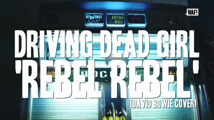 WAF! Driving Dead Girl - Rebel Rebel (Session)