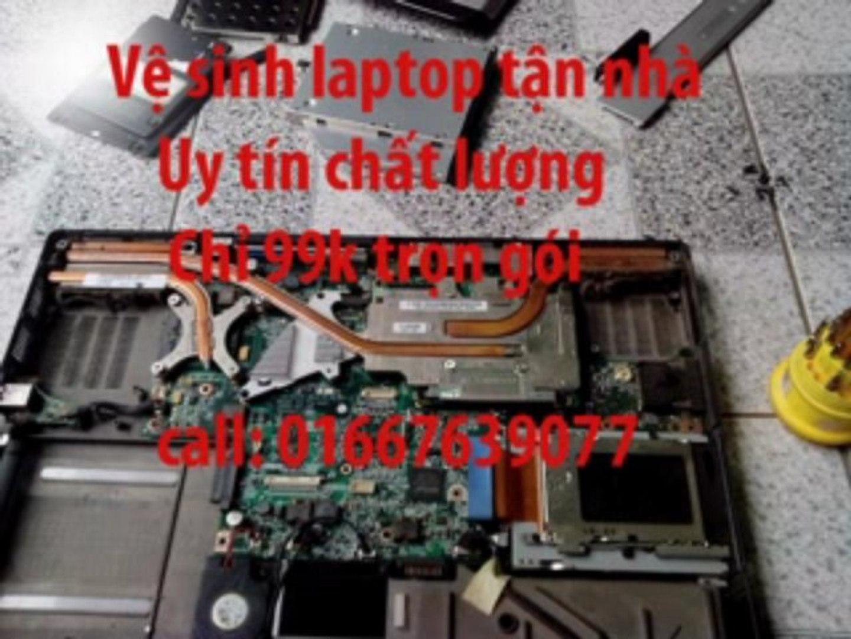 Dịch vụ vệ sinh laptop tận nhà tại HCM - chỉ 99k - khẳng định chất lượng cực