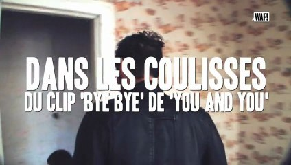 "WAF! Dans les coulisses du clip ""Bye Bye"" de YOU AND YOU"