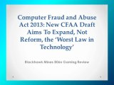 Blackhawk Mines B06n Gaming Review-Computer Fraud and Abuse Act 2013: New CFAA Draft Aims To Expand, Not Reform, the 'Worst Law in Technology'