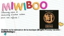 Brigitte Fossey - Orphée ou la naissance de la musique - Brigitte Fossey raconte - La Mythologie