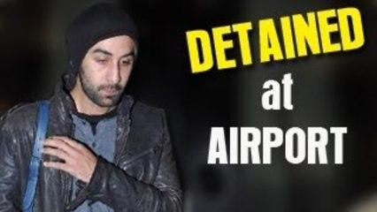 Ranbir Kapoor DETAINED at the Mumbai Airport
