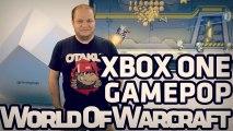 Xbox One : des jeux, pas de TV ! GamePop, film WoW