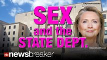 SEX and THE STATE DEPT.: Charges of Lurid Behavior During Hillary Clinton's Tenure