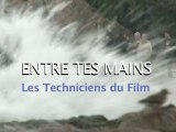 ENTRE TES MAINS Les techniciens du film