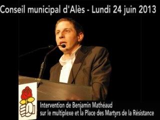 Interventions de Benjamin Mathéaud, conseil municipal d'Alès 24 juin 20133 : multiplexe et place des Martyrs de la Résistance