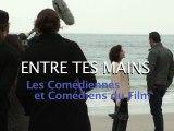 ENTRE TES MAINS - Les comédiennes et comédiens du film