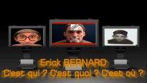 Erick BERNARD c'est qui ? C'est quoi ? C'est où ?