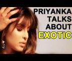 Priyanka Chopra - Exotic ft Pitbull | Priyanka talks about her song