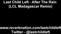 Last Child Left - After the Rain (LCL Madagascar Remix)