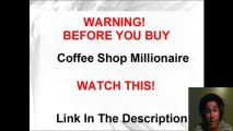 WARNING! Coffee Shop Millionaire  WATCH THIS - Coffee Shop Millionaire