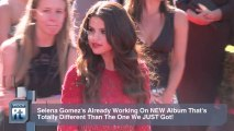 Selena Gomez's Already Working On NEW Album That's Totally Different Than The One We JUST Got!