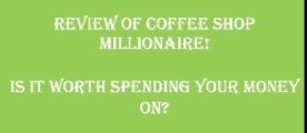 Before You buy Coffee Shop Millionaire System Check this out this review
