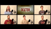 DEXTER Theme - Play with mouthes! A capella...