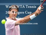 Live WTA Tennis 2013 Rogers Cup 1st Round