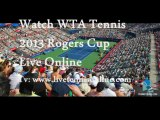 Watch WTA Tennis 2013 Rogers Cup 1st Round Live