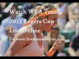 Stream WTA Tennis 2013 Rogers Cup 1st Round