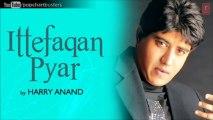 Dil Chhalanga Maar Da Full Song - Harry Anand - Ittefaqan Pyar Album Songs