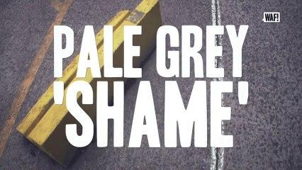 """WAF! présente Pale Grey """"Shame"""""""