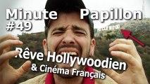 Minute Papillon #49 Rêve Hollywoodien & Cinéma Français