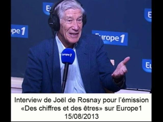 Des chiffres et des êtres - Interview de Joël de Rosnay sur Europe1