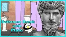 Plato - Bathroom Break