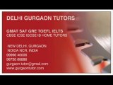 CALL 9999640006 FOR GMAT SAT GRE TOEFLL IETLS HOME TUTOR TUITION TEACHER IN GURGAON DELHI INDIA CBSE ICSE IGCSE IB HOME TUTOR TUITIONS