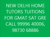 NEW DELHI HOME TUTORS TUITION TEACHER FOR GMAT SAT CALL 9999640006 COACHING FOR GMAT SAT