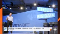 Bits Blog: VMware Killed The Past. Can It Claim The Future?