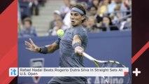 Rafael Nadal Beats Rogerio Dutra Silva In Straight Sets At U.S. Open