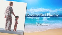 Beyonce And Blue Ivy Vacation NEW - Beyonce And Blue Ivy Moments - Blue Ivy Carter