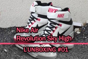 L'unboxing #01  Nike Air Révolution Sky High