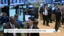 Wall St. Lackluster As Traders Monitor Debt Talks