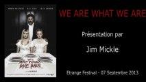 2013-09-07 - Etrange Festival - Présentation de WE ARE WHAT WE ARE par Jim Mickle