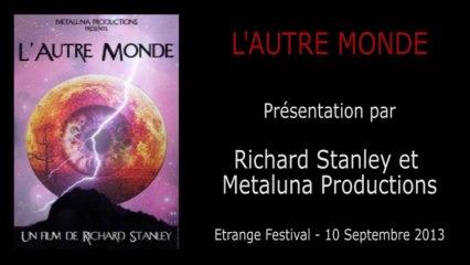 Étrange Festival - L'AUTRE MONDE - Présentation du film par Richard Stanley (Réalisateur) & l'équipe de Metaluna Productions
