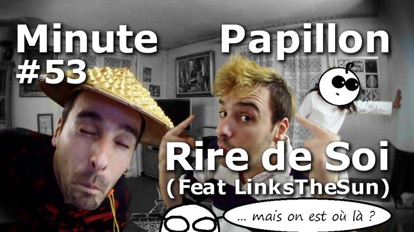 Minute Papillon #53 Rire de soi (feat LinksTheSun)