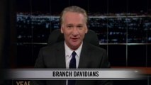 Real Time with Bill Maher: New Rule - Branch Davidians