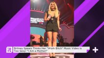 "Britney Spears Thinks Her ""Work Bitch"" Music Video Is Too Sexy: ""I Am A Mother!"""