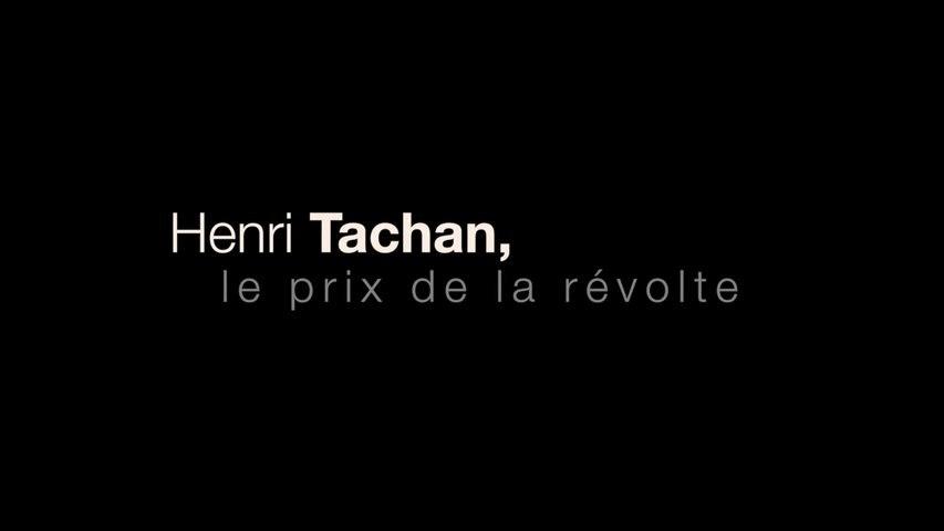 Henri Tachan, le prix de la révolte - Extrait 20 mn