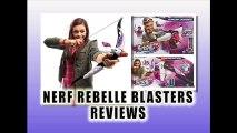Nerf Rebelle Blasters Series : Guardian Crossbow Blaster, Heartbreaker Bow Blaster Review  - Best Xmas Toys Reviews 2013-2014