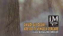 CHIUDI GLI OCCHI... ADESSO TI VENGO A CERCARE   (LM VideoClips)