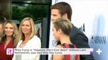 """Miley Cyrus Is """"Happiest She's Ever Been"""" Without Liam Hemsworth, Says Dad Billy Ray Cyrus"""