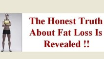 The honest truth about fat loss revealed !!