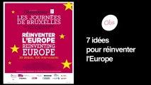 Journées de Bruxelles : 7 idées pour réinventer l'Europe