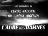 l'Aube des damnés 1/2, un film Algérien de Ahmed Rachedi