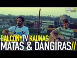 MATAS & DANGIRAS - NESVARUMO BUKLE (BalconyTV)
