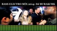 BASS ELECTRO MİX 2014- DJ BURAKCRK