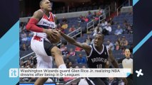 Washington Wizards Guard Glen Rice Jr. Realizing NBA Dreams After Being In D-Leagues