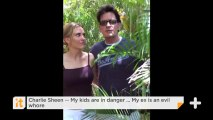 Charlie Sheen -- My Kids Are In Danger ... My Ex Is An Evil Whore