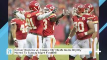 Denver Broncos Vs. Kansas City Chiefs Game Rightly Moved To Sunday Night Football